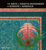 The Arts and Crafts Movement in Europe and America : Design for the Modern World 1880-1920 - Wendy Kaplan