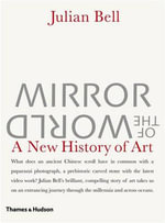 Mirror of the World : A New History of Art - Julian Bell