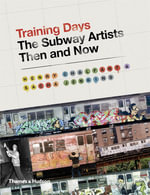 Training Days : The Subway Artists Then and Now - Henry Chalfant