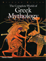 The Complete World of Greek Mythology - R.G.A. Buxton