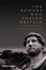 The Romans Who Shaped Britain - Sam Moorhead