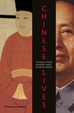 Chinese Lives : The People Who Made a Civilization - Victor H. Mair