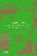 The Celtic Myths : A Guide to the Ancient Gods and Legends - Miranda Aldhouse-Green