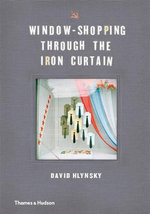 Window Shopping Through the Iron Curtain - David Hlynsky