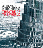 Athanasius Kircher's Theatre of the World - Joscelyn Godwin