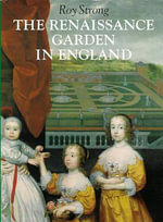 The Renaissance Garden in England : A Guide for All Seasons - Roy Strong