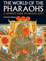 Exploring the World of the Pharaohs : A Complete Guide to Ancient Egypt - Christine Hobson