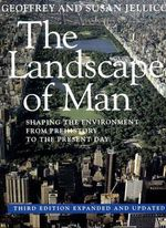 The Landscape of Man : Shaping the Environment from Prehistory to the Present Day - Sir Geoffrey Jellicoe