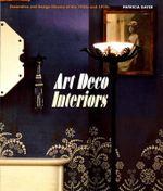 Art Deco Interiors : Decoration and Design Classics of the 1920s and 1930s - Patricia Bayer
