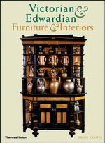 Victorian and Edwardian Furniture and Interiors : From the Gothic Revival to Art Nouveau - Jeremy Cooper