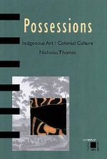 Possessions : Indigenous Art/Colonial Culture - Nicholas Thomas