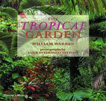 The Tropical Garden : Gardens in Thailand, Southeast Asia and the Pacific - William Warren