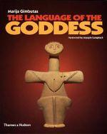 The Language of the Goddess : Unearthing the Hidden Symbols of Western Civilization - Marija Gimbutas