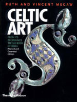 Celtic Art : From Its Beginnings to the Book of Kells - Ruth Megaw