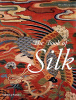 The Book of Silk :  Fashion, Design and Technology - Philippa Scott