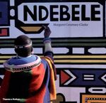 Ndebele : The Art of an African Tribe - Margaret Courtney-Clarke