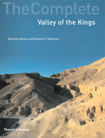 The Complete Valley of the Kings : Tombs and Treasures of Egypt's Greatest Pharaohs - Nicholas Reeves
