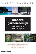 Modern Garden Design : Innovation Since 1900 - Janet Waymark