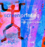 Screenprinting : The Complete Water-based System - Robert Adam