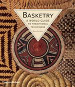 Basketry : A World Guide to Traditional Techniques - Bryan Sentance