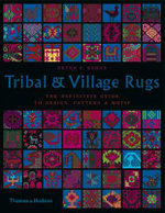 Tribal and Village Rugs : The Definitive Guide to Design, Pattern and Motif - Peter F. Stone
