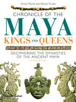 Chronicle of the Maya Kings and Queens : Deciphering the Dynasties of the Ancient Maya - Simon Martin
