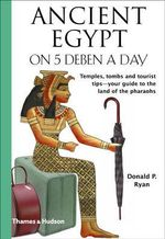 Ancient Egypt on 5 Deben a Day : Traveling on 5 - Donald P Ryan, PhD