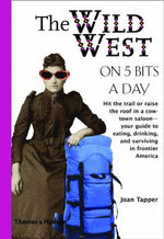 The Wild West On 5 Bits A Day : Traveling On 5 Ser. - Joan Tapper