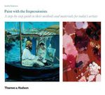 Paint with the Impressionists : A Step-By-Step Guide to Their Methods and Materials for Today's Artists - Jonathan Stephenson