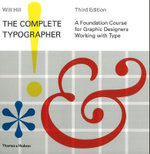 The Complete Typographer : A Foundation Course for Graphic Designers Working with Type - Will Hill