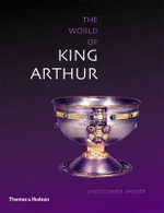 Exploring the World of King Arthur - Christopher Snyder