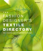 The Fashion Designer's Textile Directory : The Creative Use of Fabrics in Design - Gail Baugh