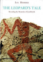 Catalhoyuk: The Leopard's Tale : Revealing the Mysteries of Turkey's Ancient 'town' - Ian Hodder