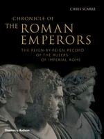 Chronicle of the Roman Emperors : The Reign-by-reign Record of the Rulers of Imperial Rome - Christopher Scarre