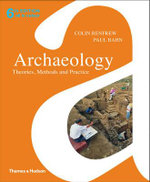 Archaeology : Theories, Methods and Practice : 5th Edition - Colin Renfrew