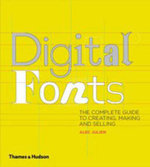Digital Fonts : The Complete Guide to Creating, Marketing and Selling - Alec Julien