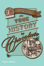 The True History of Chocolate : Solving the Mysteries of the Greatest Stone Age Mo... - Sophie D. Coe