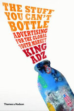 The Stuff You Can't Bottle : Advertising for the Global Youth Market - King Adz