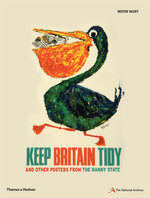 Keep Britain Tidy : and Other Posters from the Nanny State - Hester Vaizey