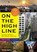 On The High Line : Exploring New York's Most Original Urban Park - Annik La Farge