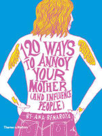 120 Ways to Annoy Your Mother (and Influence People) - Ana Benaroya