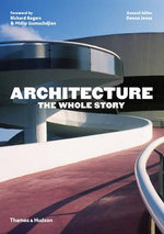 Architecture : The Whole Story - Richard Rogers