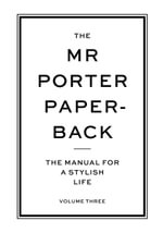 The Mr Porter Paperback : The Manual for a Stylish Life : Volume 3 - Jeremy Langmead