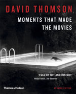 Moments that Made the Movies - David Thomson