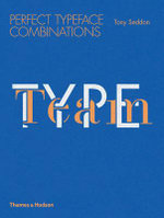 Type Team : Perfect Typeface Combinations - Tony Seddon