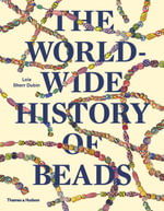 The Worldwide History of Beads : Ancient . Ethnic . Contemporary - Lois Sherr Dubin