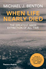 When Life Nearly Died : The Greatest Mass Extinction of All Time - Michael J. Benton