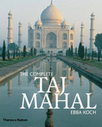 The Complete Taj Mahal : and the Riverfront Gardens of Agra - Ebba Koch