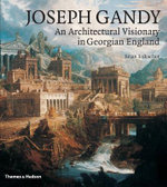 Joseph Gandy : An Architectural Visionary in Georgian England - Brian Lukacher
