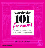 Wardrobe 101 for Mums - Signed Copies Available!* : Fashion Formulas for Modern Mothers - Dijanna Mulhearn